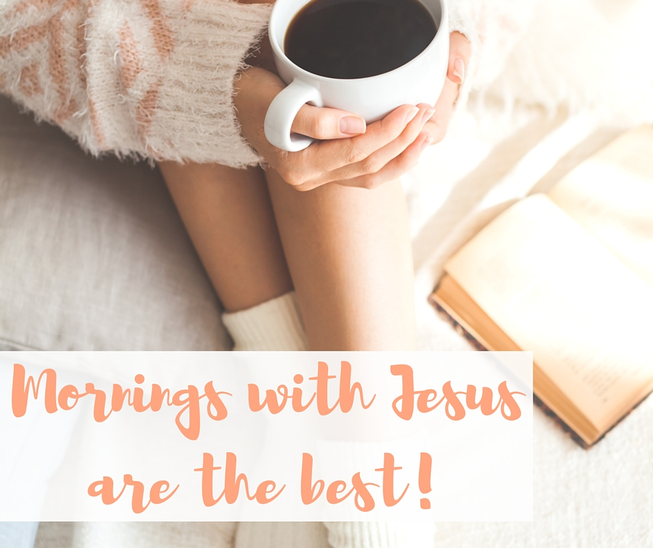 Mornings with Jesus are the best!