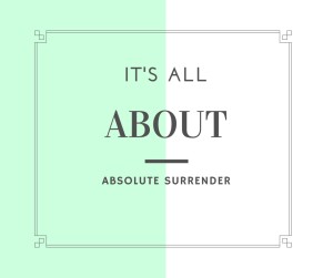 It's all about absolute surrender