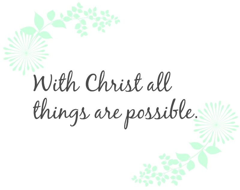 With Christ all things are possible.