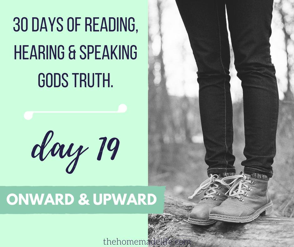 30 DAYS OF READING, HEARING & SPEAKING GODS TRUTH; UPWARD & ONWARD, DAY 19