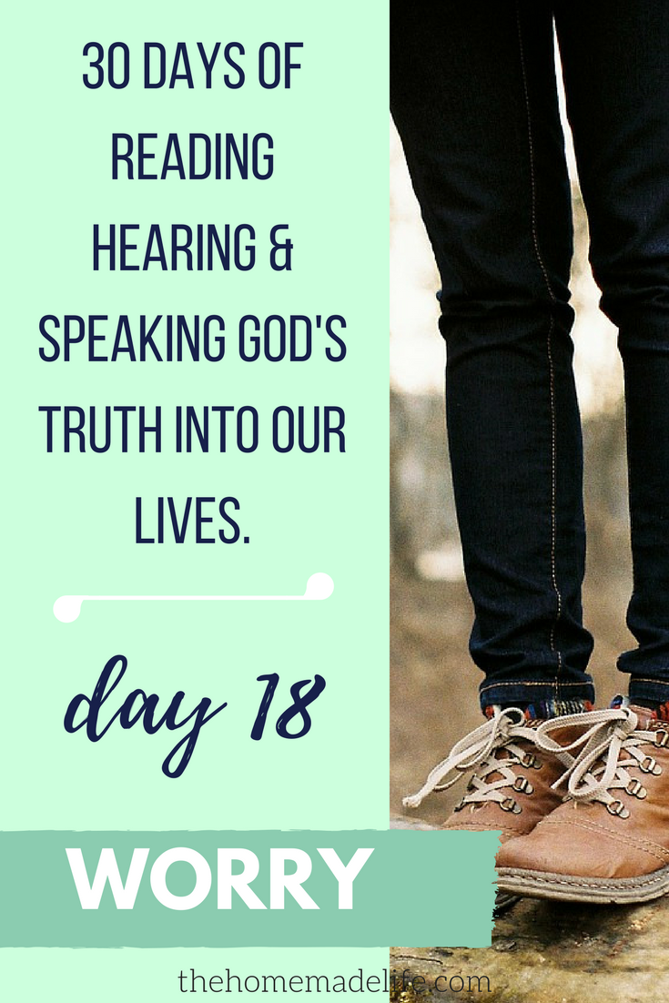 30 DAYS OF READING HEARING & SPEAKING GOD'S TRUTH INTO OUR LIVES; WORRY, DAY 18