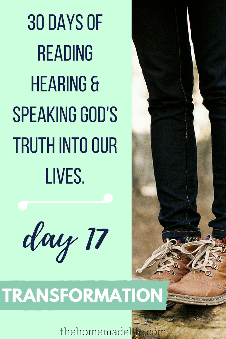 30 DAYS OF READING HEARING & SPEAKING GOD'S TRUTH INTO OUR LIVES; Transformation, day 17