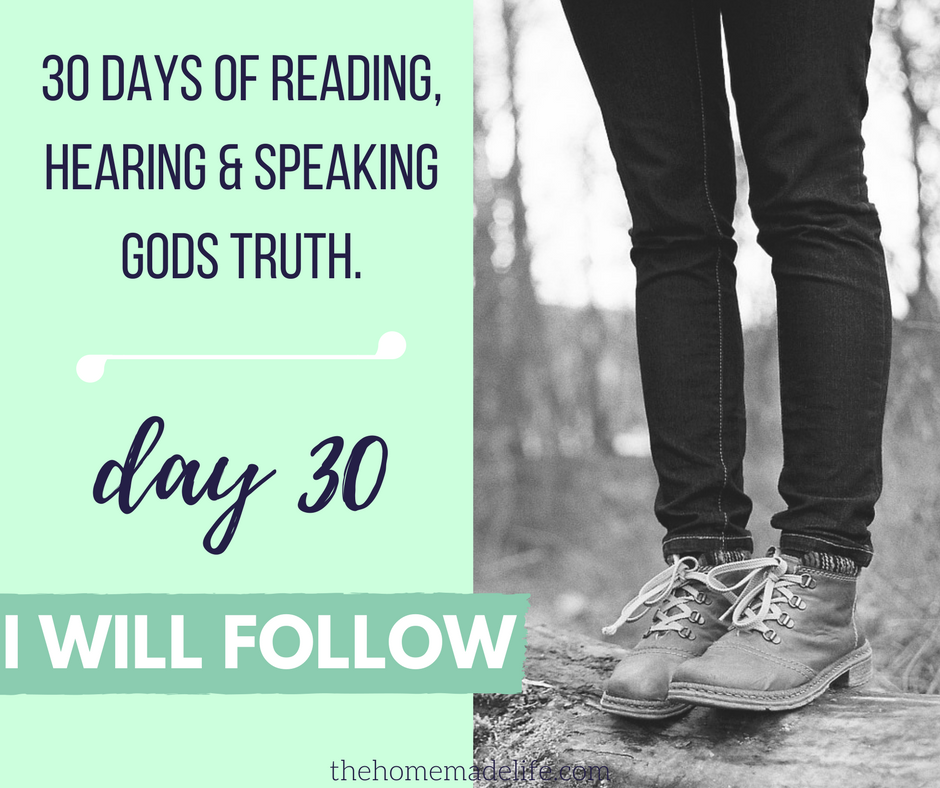 30 DAYS OF READING, HEARING & SPEAKING GODS TRUTH; I WILL FOLLOW, DAY 30