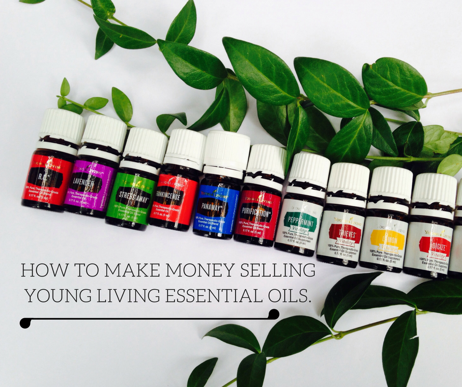 HOW TO MAKE MONEY SELLING YOUNG LIVING ESSENTIAL OILS
